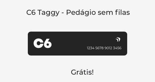 C6-Taggy C6 Bank permite pagamento por tag em pedágios, sem taxas